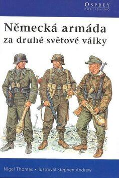 Německá armáda za druhé světové války - Nigel Thomas