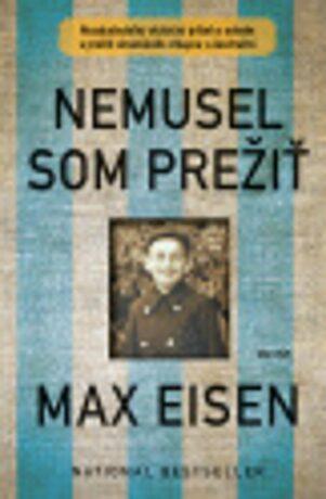 Nemusel som prežiť - Max Eisen, Michal Zidor
