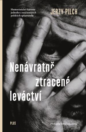 Nenávratně ztracené leváctví - Jerzy Pilch - e-kniha