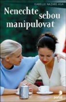 Nenechte sebou manipulovat - Isabelle Nazare-Aga