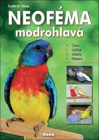 Neoféma modrohlavá - chovatelská příručka - Colin O´Hara