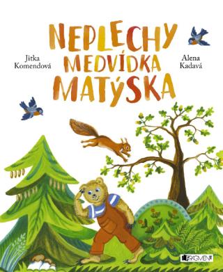 Neplechy medvídka Matýska - Jitka Komendová, Alena Kadavá