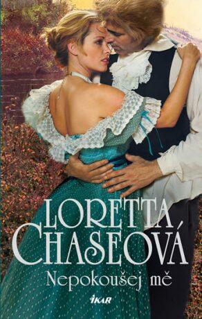 Nepokoušej mě - Loretta Chaseová