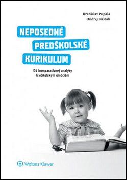 Neposedné predškolské kurikulum - Branislav Pupala, Ondrej Kaščák