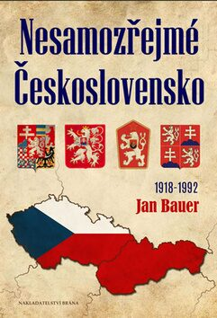 Nesamozřejmé Československo 1918-1992 - Jan Bauer