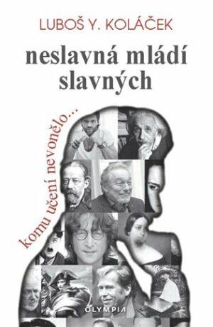 Neslavná mládí slavných - Luboš Y. Koláček