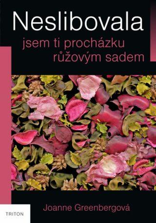 Neslibovala jsem ti procházku růžovým sadem - Joanne Greenbergová