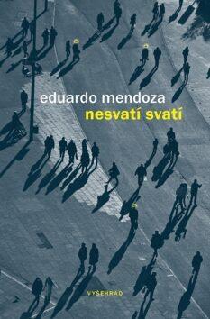 Nesvatí svatí - Eduardo Mendoza