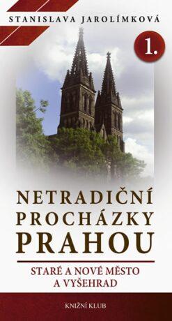 Netradiční procházky Prahou 1. - Stanislava Jarolímková