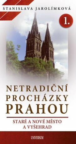Netradiční procházky Prahou I - Staré a Nové Město a Vyšehrad - Stanislava Jarolímková
