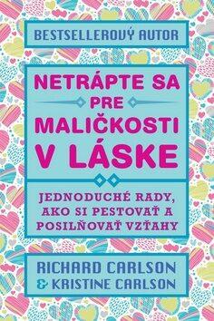 Netrápte sa pre maličkosti v láske - Richard Carlson, Kristi Carlson