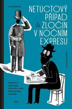 Netuctový případ a Zločin v nočním expresu - Ivo  Hudeček