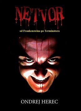 Netvor od Frankensteina po Terminátora - Ondrej Herec