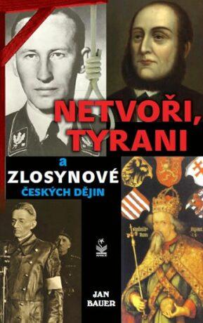Netvoři, tyrani a zlosynové českých dějin - Jan Bauer