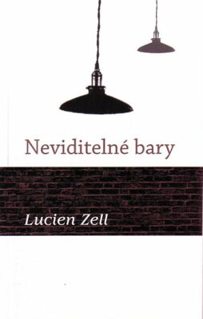 Neviditelné bary - Zell Lucien