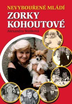 Nevybouřené mládí Zorky Kohoutové - Alexandra Stušková