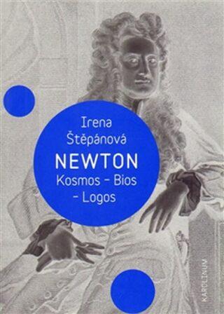Newton: Kosmos, Bios, Logos - Irena Štěpánová