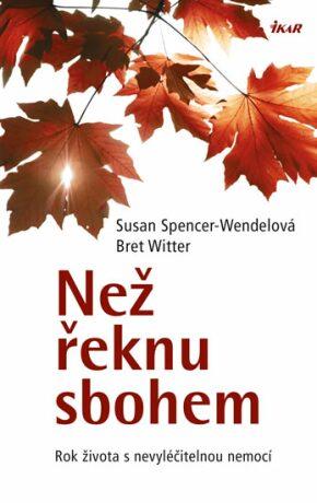 Než řeknu sbohem - Spencer-Wendelová Susan
