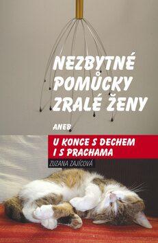 Nezbytné pomůcky zralé ženy aneb u konce s dechem i s prachama - Zuzana Zajícová