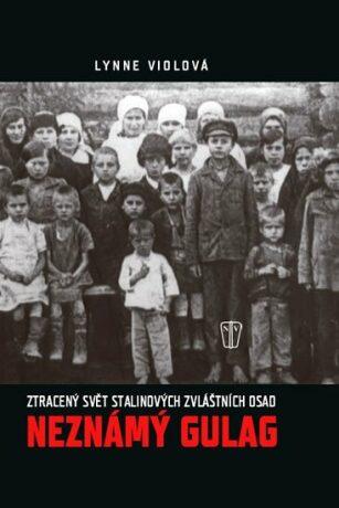 Neznámý Gulag - Lynne Viola