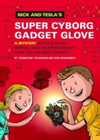 "Nick and Tesla´s Super-Cyborg Gadget Glove - Pflugfelder ""Science Bob"""