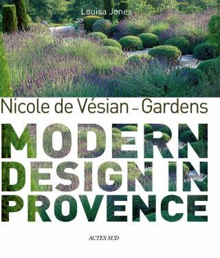 Nicole de Vésian - Gardens: Modern Design in Provence - Anna Jones