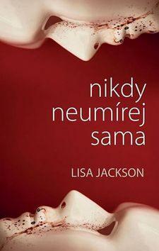 Nikdy neumírej sama - Lisa Jackson