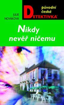 Nikdy nevěř ničemu - Julie Nováková