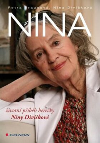 Nina - životní příběh herečky Niny Divíškové - Petra Braunová, Nina Divíšková
