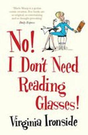 No! I Don´t Need Reading Glasses - Virginia Ironside