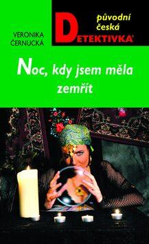 Noc, kdy jsem měla zemřít - Veronika Černucká