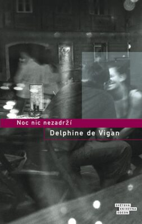 Noc nic nezadrží - Delphine de Vigan