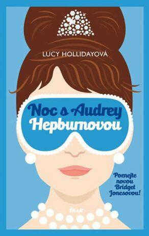 Noc s Audrey Hepburnovou - Hollidayová Lucy