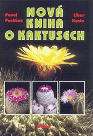 Nová kniha o kaktusech - Pavlíček Pavel