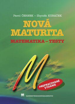 Nová maturita Matematika - Testy - Pavol Černek, Zbyněk Kubáček