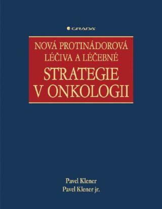 Nová protinádorová léčiva a léčebné strategie v onkologii - Pavel Klener, Pavel Klener jr. - e-kniha