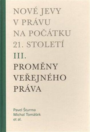 Nové jevy v právu na počátku 21. století - sv. 3 - Proměny veřejného práva - Michal Tomášek, Pavel Šturma