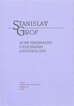 Nové perspektivy v psychiatrii a psychologii - Stanislav Grof