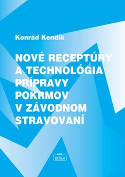 Nové receptúry a technológia prípravy pokrmov v závodnom stravování - Konrád Kendík