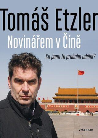 Novinářem v Číně - Co jsem to proboha udělal - Tomáš Etzler