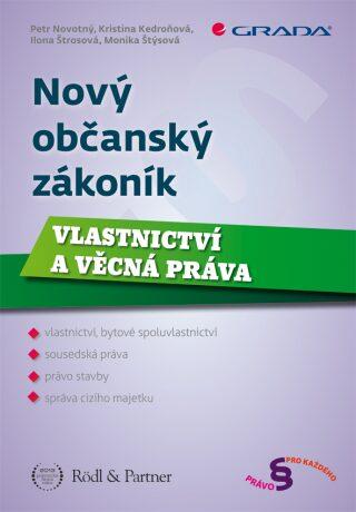 Nový občanský zákoník - Vlastnictví a věcná práva - Petr Novotný