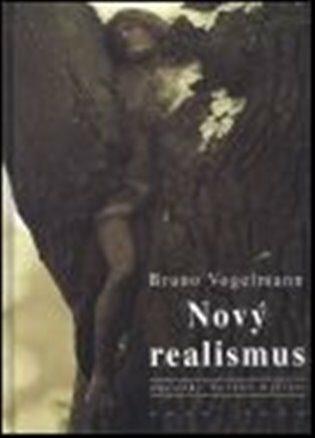 Nový realismus - Bruno Vogelmann