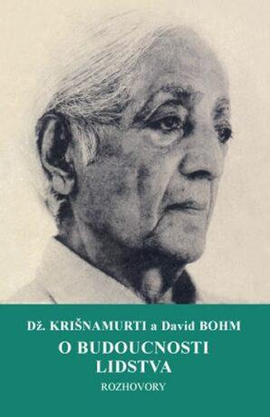 O budoucnosti lidstva - David Böhm, Džiddú Krišnamúrti
