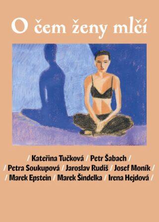O čem ženy mlčí - Kateřina Tučková, Petr Šabach