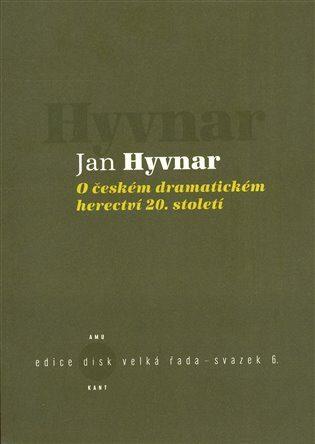 O českém dramatickém herectví 20. století - Jan Hyvnar