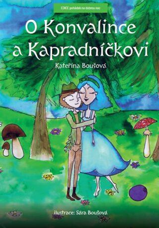 O Konvalince a Kapradníčkovi - Kateřina Boušová