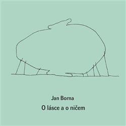 O lásce a o ničem - Jan Borna, Jaroslav Milfajt