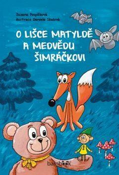 O lišce Matyldě a medvědu Šimráčkovi - Zuzana Pospíšilová, Daniela Skalová
