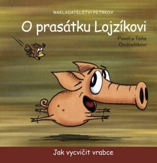 O prasátku Lojzíkovi – Jak vycvičit vrabce /10x10cm/ - Pavel Ondrášík, Táňa Ondrašíkova