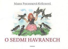 O sedmi havranech - Marie Fischerová-Kvěchová